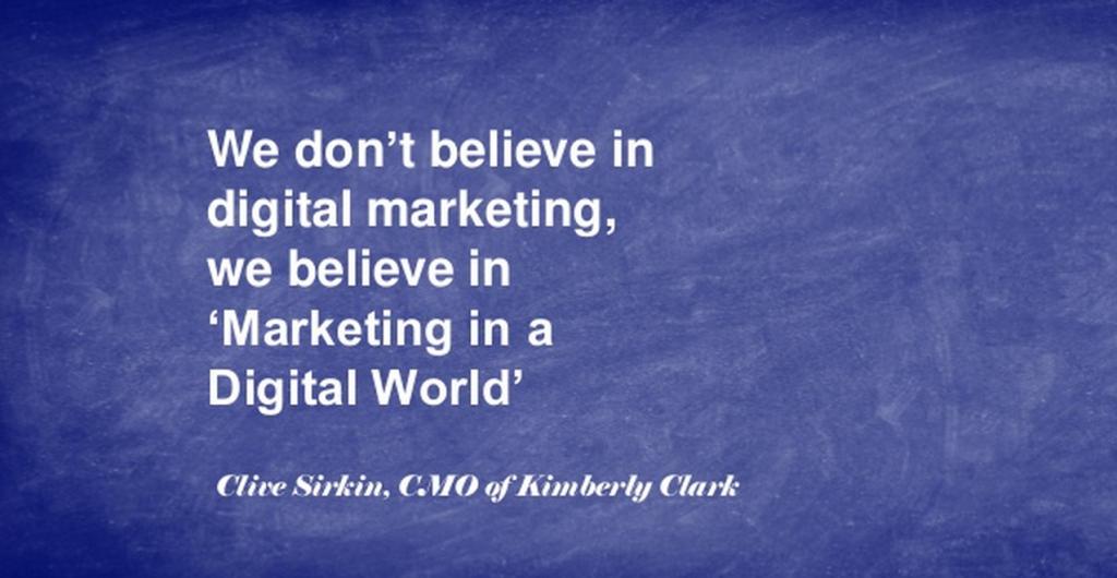"""We're not digital marketers, we market in a digital world."""