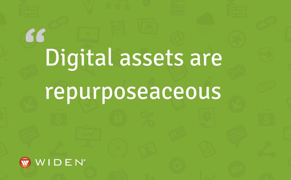 Digital assets are repurposeaceous