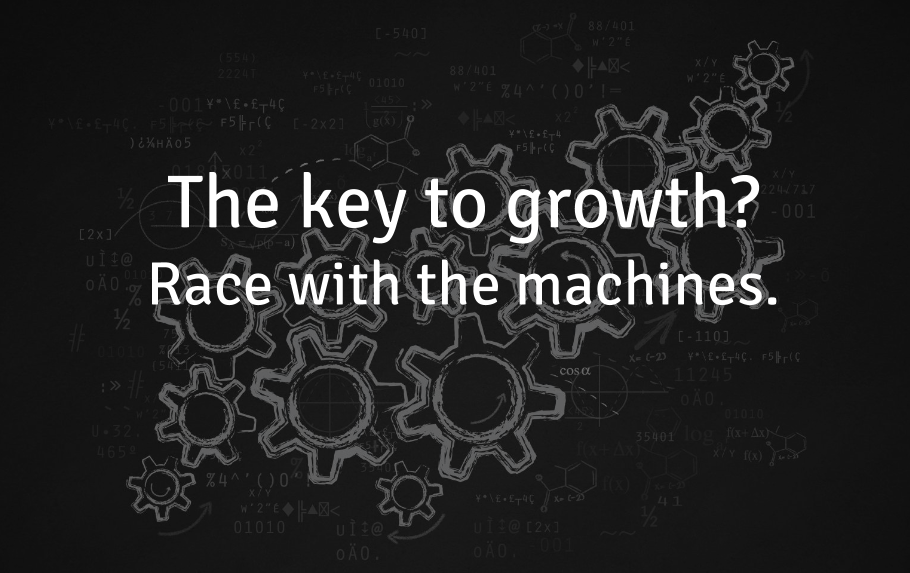 The key to growth? Race with the machines.