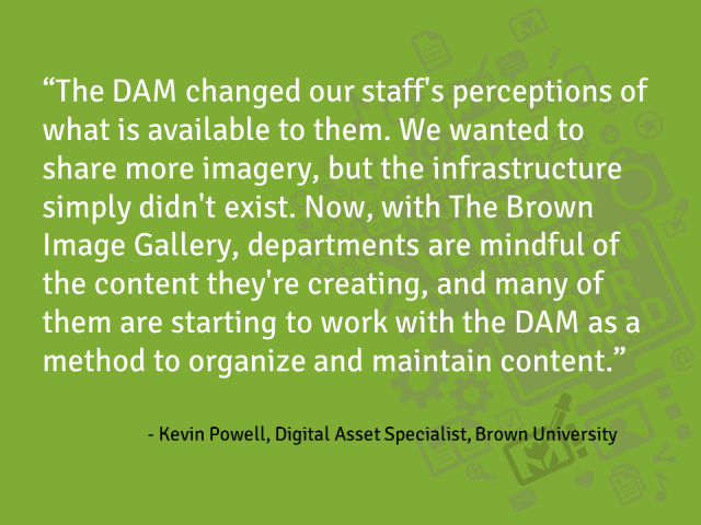Quote from Kevin Powell, Digital Asset Specialist, Brown University