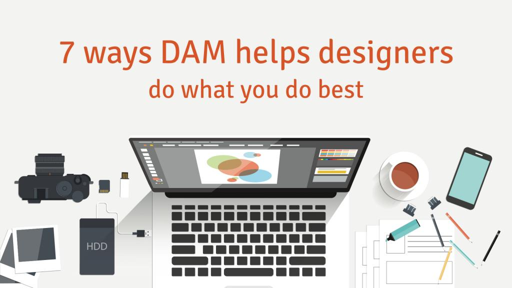 7 ways digital asset management helps designers do what you do best