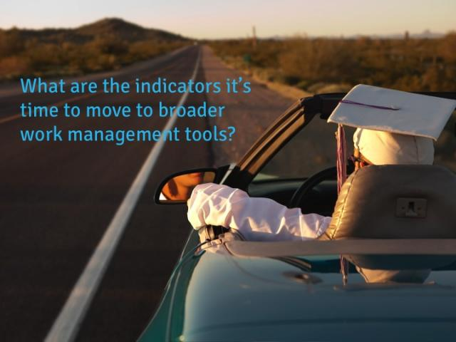 What are the indicators it's time to move to broader work management tools?