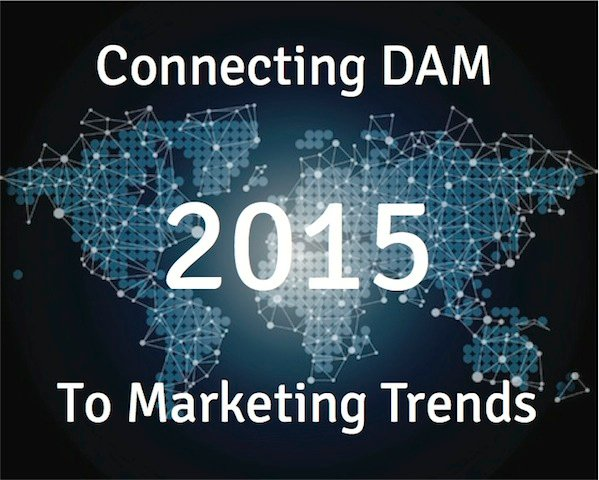 Connecting Digital Asset Management to the 2015 Marketing Trends