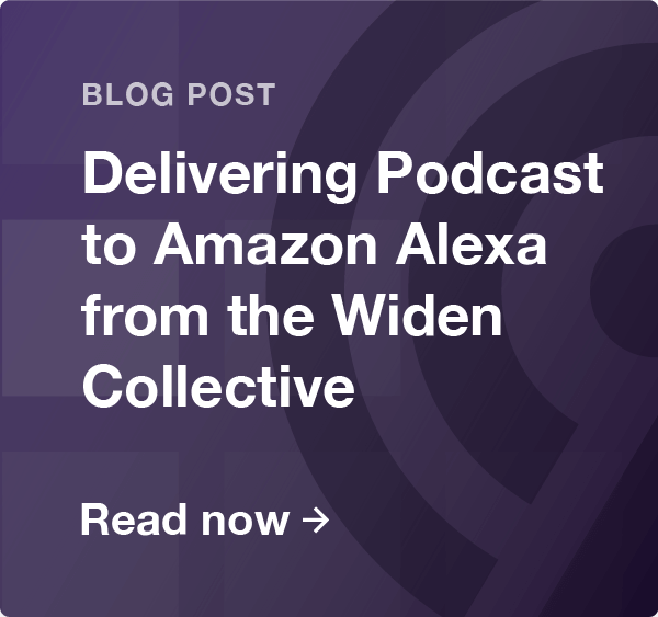 delivering podcasts to amazon alexa from the widen collective